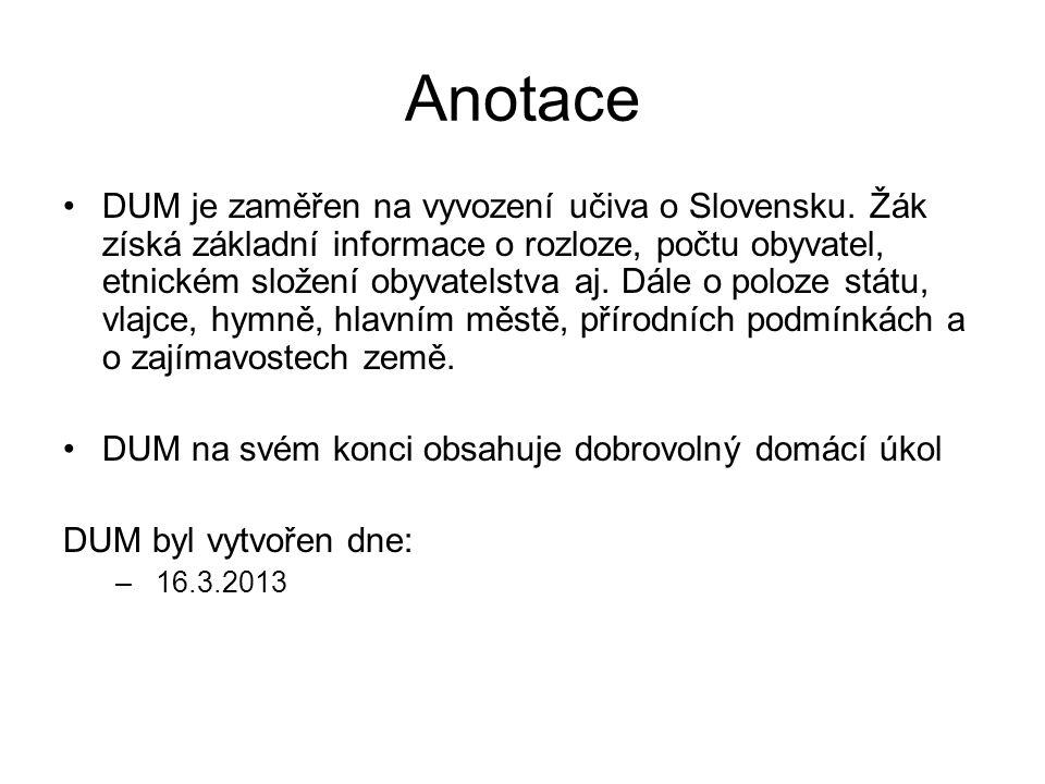 Anotace DUM je zaměřen na vyvození učiva o Slovensku. Žák získá základní informace o rozloze, počtu obyvatel, etnickém složení obyvatelstva aj. Dále o