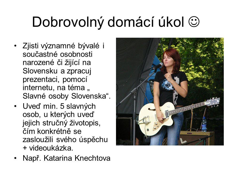 """Dobrovolný domácí úkol Zjisti významné bývalé i součastné osobnosti narozené či žijící na Slovensku a zpracuj prezentaci, pomocí internetu, na téma """""""