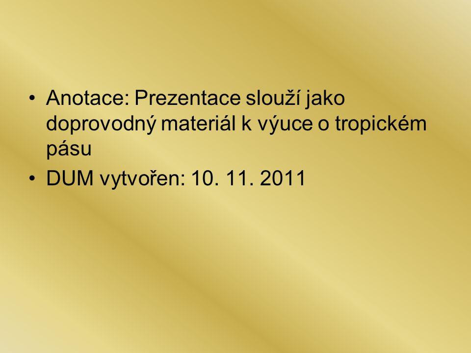 Anotace: Prezentace slouží jako doprovodný materiál k výuce o tropickém pásu DUM vytvořen: 10.
