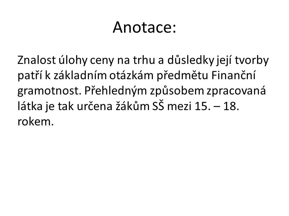 Anotace: Znalost úlohy ceny na trhu a důsledky její tvorby patří k základním otázkám předmětu Finanční gramotnost.