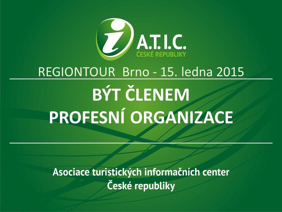 BÝT ČLENEM PROFESNÍ ORGANIZACE REGIONTOUR Brno - 15. ledna 2015