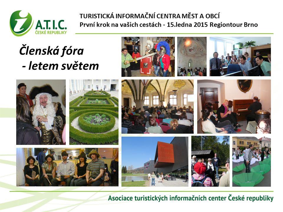 Členská fóra - letem světem TURISTICKÁ INFORMAČNÍ CENTRA MĚST A OBCÍ První krok na vašich cestách - 15.ledna 2015 Regiontour Brno