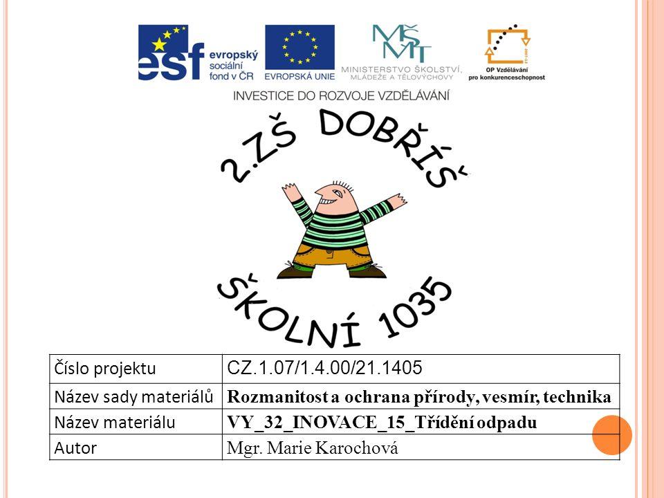 Číslo projektu CZ.1.07/1.4.00/21.1405 Název sady materiálů Rozmanitost a ochrana přírody, vesmír, technika Název materiálu VY_32_INOVACE_15_Třídění od
