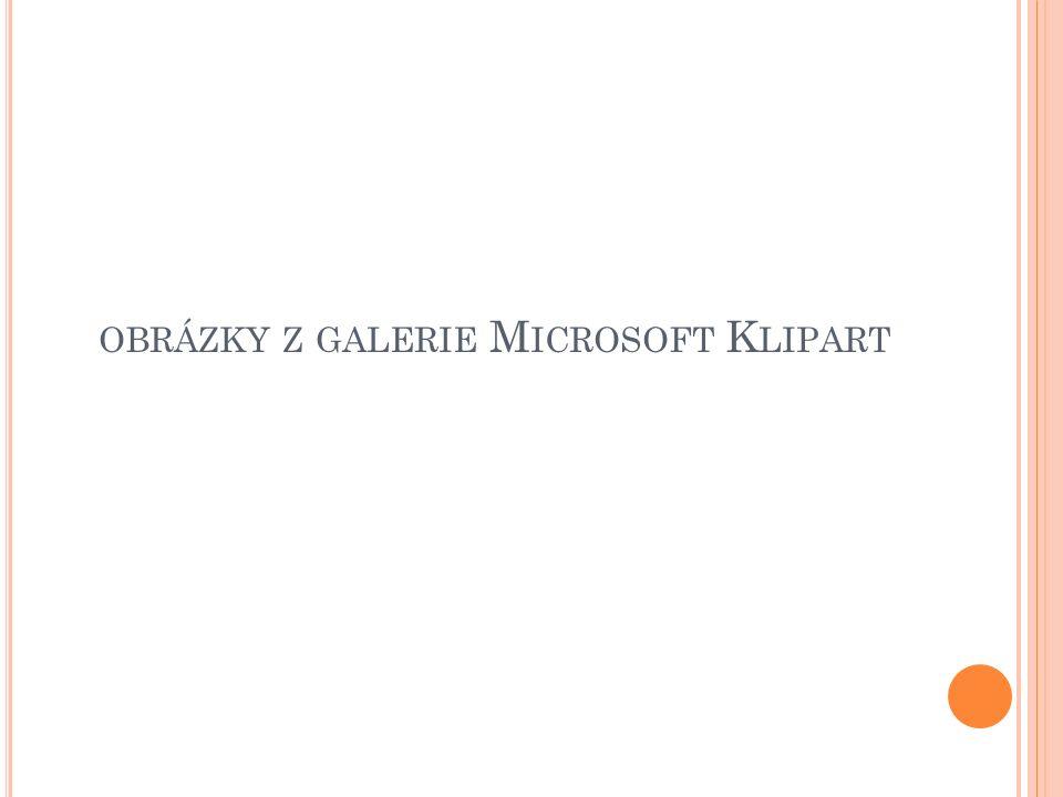 OBRÁZKY Z GALERIE M ICROSOFT K LIPART