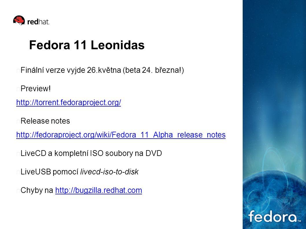 Fedora 11 Leonidas Finální verze vyjde 26.května (beta 24. března!) Preview! http://torrent.fedoraproject.org/ http://torrent.fedoraproject.org/ Relea