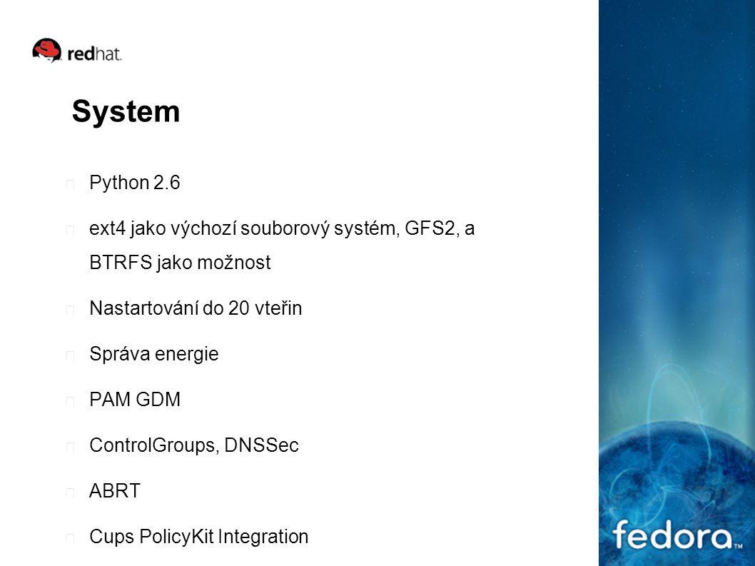 System Python 2.6 ext4 jako výchozí souborový systém, GFS2, a BTRFS jako možnost Nastartování do 20 vteřin Správa energie PAM GDM ControlGroups, DNSSe