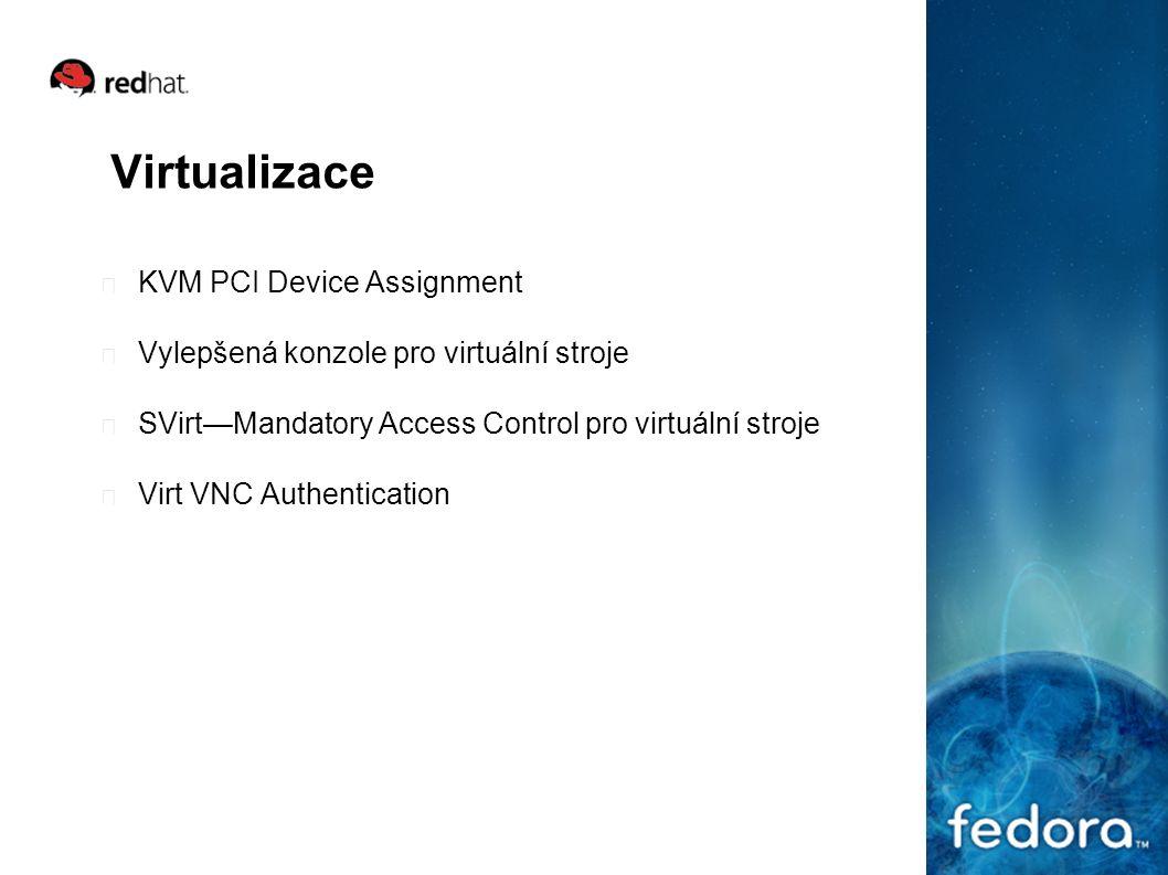 Virtualizace KVM PCI Device Assignment Vylepšená konzole pro virtuální stroje SVirt—Mandatory Access Control pro virtuální stroje Virt VNC Authenticat