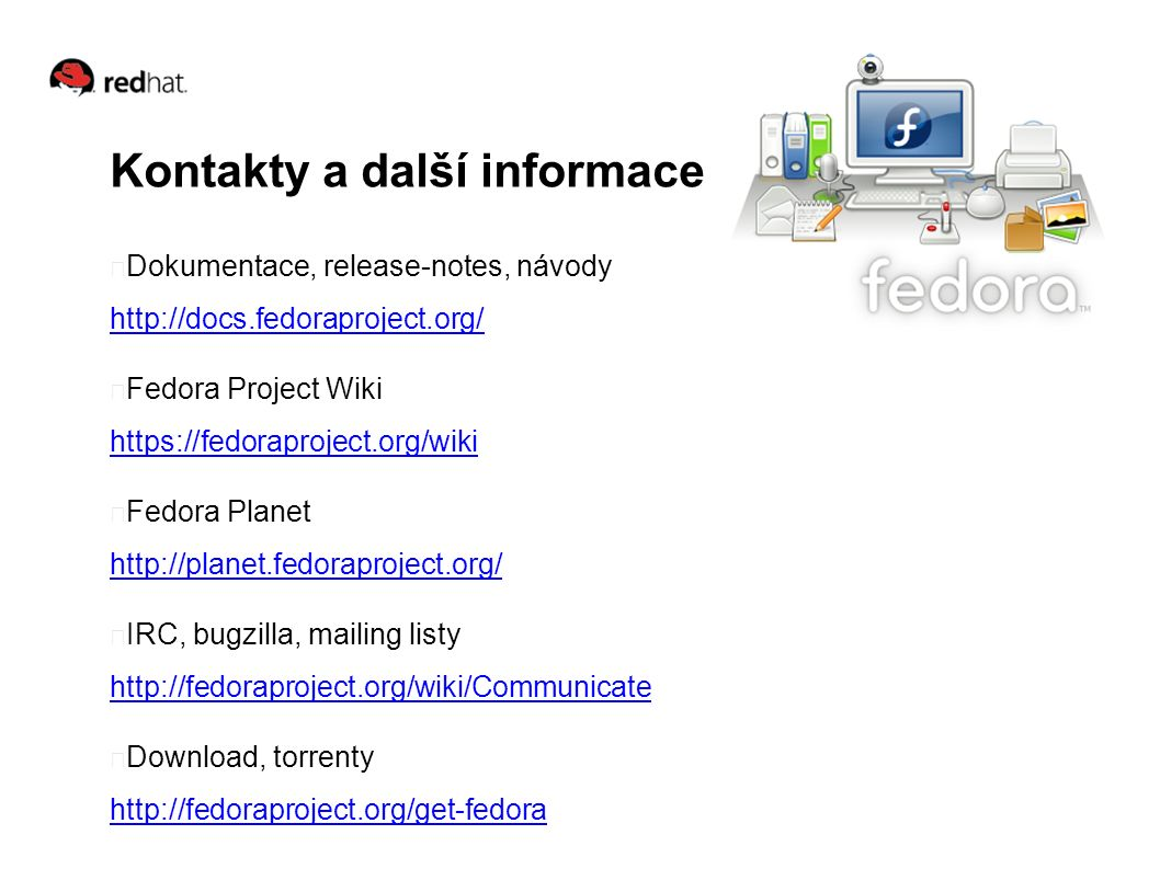 Kontakty a další informace Dokumentace, release-notes, návody http://docs.fedoraproject.org/ http://docs.fedoraproject.org/ Fedora Project Wiki https: