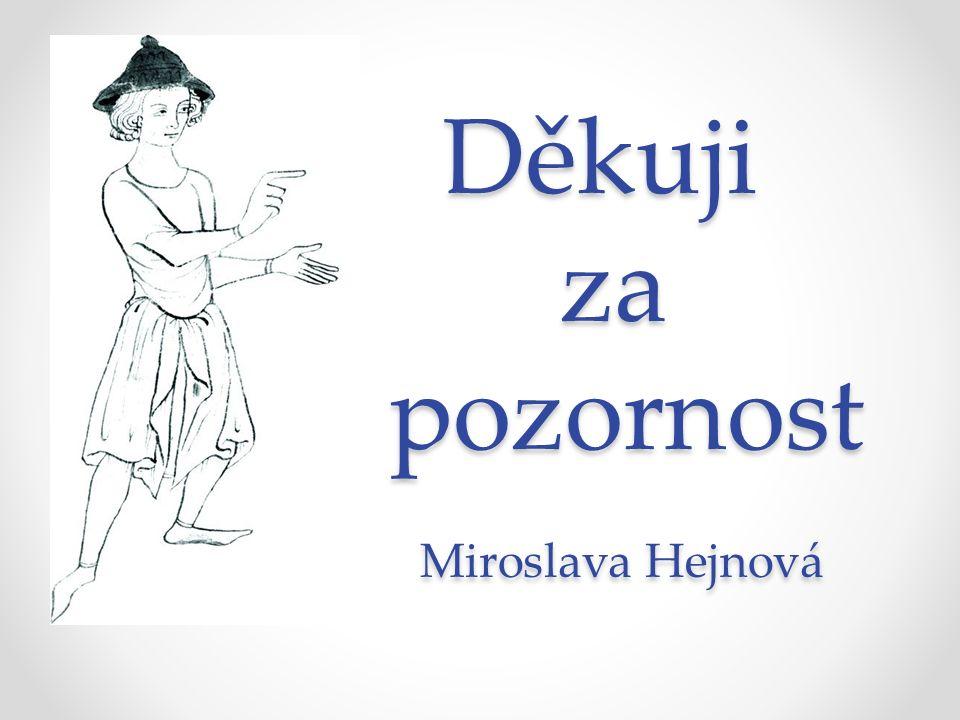 Děkuji za pozornost M i Miroslava Hejnová Děkuji za pozornost M i Miroslava Hejnová