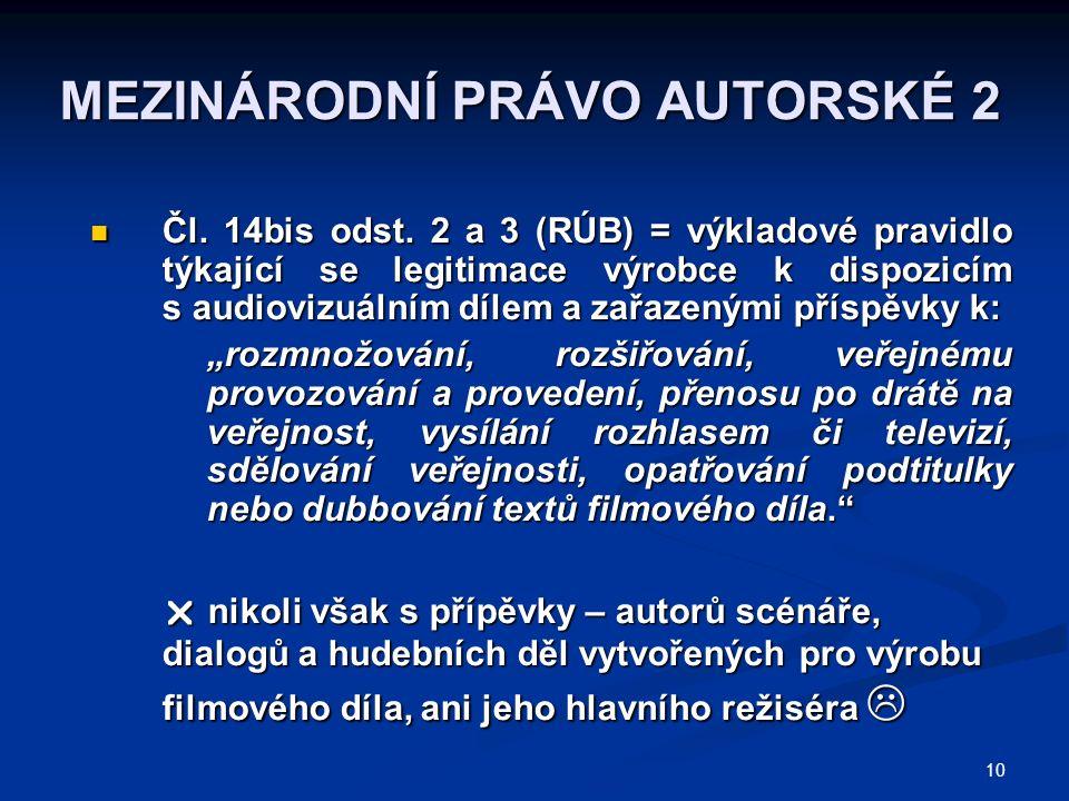 10 MEZINÁRODNÍ PRÁVO AUTORSKÉ 2 Čl. 14bis odst. 2 a 3 (RÚB) = výkladové pravidlo týkající se legitimace výrobce k dispozicím s audiovizuálním dílem a