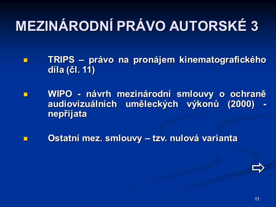 11 MEZINÁRODNÍ PRÁVO AUTORSKÉ 3 TRIPS – právo na pronájem kinematografického díla (čl. 11) TRIPS – právo na pronájem kinematografického díla (čl. 11)