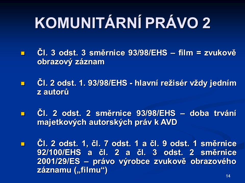 14 KOMUNITÁRNÍ PRÁVO 2 Čl. 3 odst. 3 směrnice 93/98/EHS – film = zvukově obrazový záznam Čl.