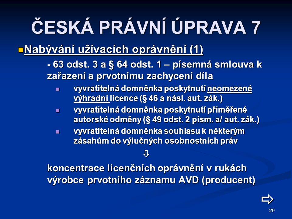 29 ČESKÁ PRÁVNÍ ÚPRAVA 7 Nabývání užívacích oprávnění (1) Nabývání užívacích oprávnění (1) - 63 odst. 3 a § 64 odst. 1 – písemná smlouva k zařazení a