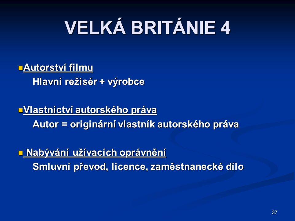 37 VELKÁ BRITÁNIE 4 Autorství filmu Autorství filmu Hlavní režisér + výrobce Vlastnictví autorského práva Vlastnictví autorského práva Autor = originá