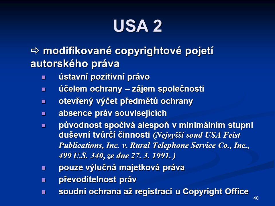 40 USA 2  modifikované copyrightové pojetí autorského práva ústavní pozitivní právo ústavní pozitivní právo účelem ochrany – zájem společnosti účelem