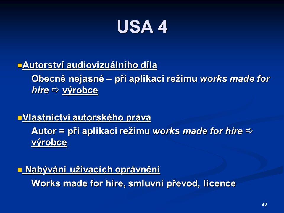 42 USA 4 Autorství audiovizuálního díla Autorství audiovizuálního díla Obecně nejasné – při aplikaci režimu works made for hire  výrobce Vlastnictví