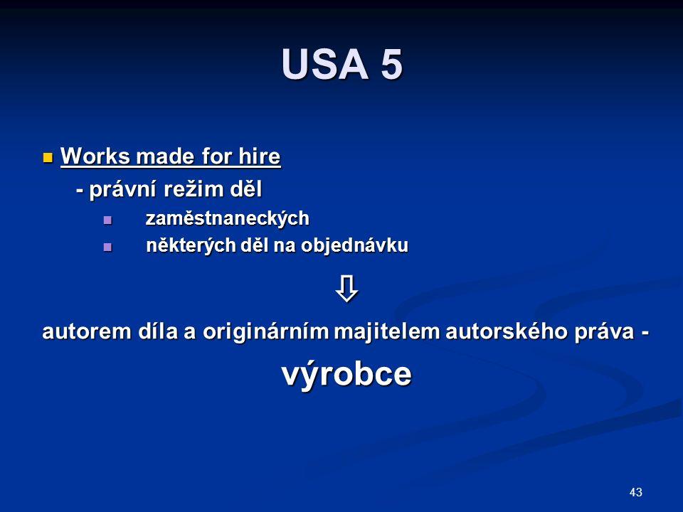 43 USA 5 Works made for hire Works made for hire - právní režim děl zaměstnaneckých zaměstnaneckých některých děl na objednávku některých děl na objednávku autorem díla a originárním majitelem autorského práva - výrobce