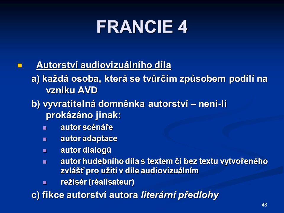 48 FRANCIE 4 Autorství audiovizuálního díla Autorství audiovizuálního díla a) každá osoba, která se tvůrčím způsobem podílí na vzniku AVD b) vyvratite