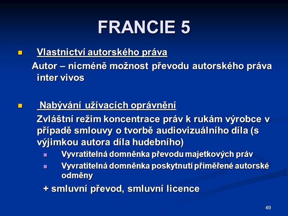 49 FRANCIE 5 Vlastnictví autorského práva Vlastnictví autorského práva Autor – nicméně možnost převodu autorského práva inter vivos Nabývání užívacích