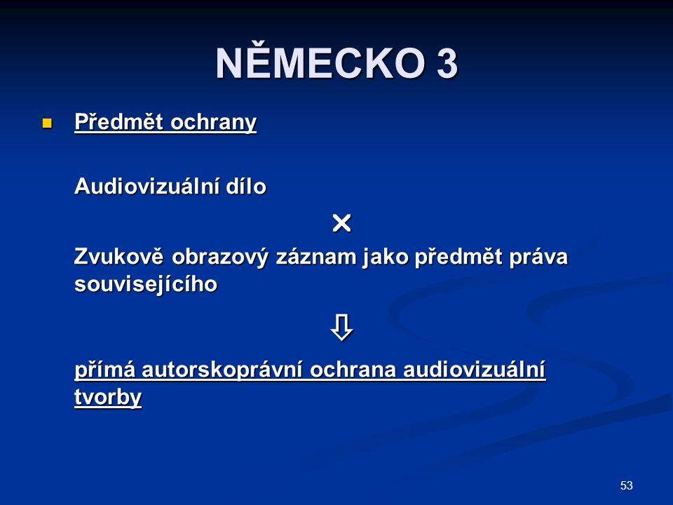 53 NĚMECKO 3 Předmět ochrany Předmět ochrany Audiovizuální dílo  Zvukově obrazový záznam jako předmět práva souvisejícího  přímá autorskoprávní ochr