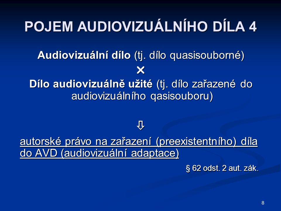 8 POJEM AUDIOVIZUÁLNÍHO DÍLA 4 Audiovizuální dílo (tj. dílo quasisouborné)  Dílo audiovizuálně užité (tj. dílo zařazené do audiovizuálního qasisoubor