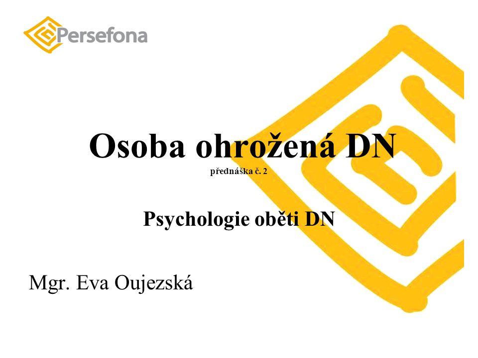 Osoba ohrožená DN přednáška č. 2 Psychologie oběti DN Mgr. Eva Oujezská
