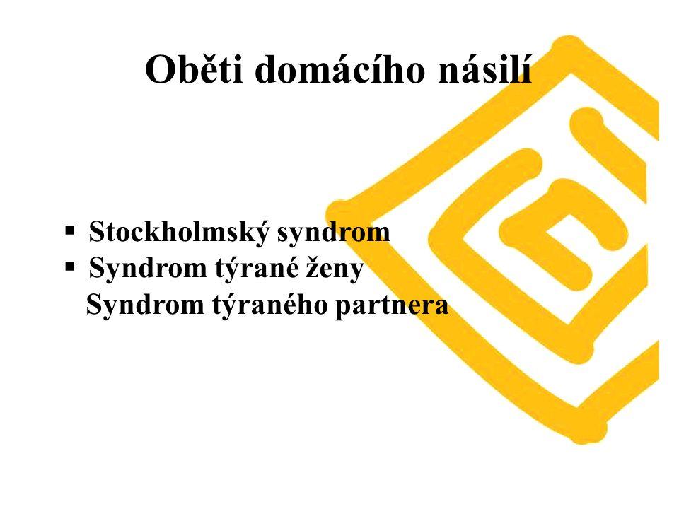 Oběti domácího násilí  Stockholmský syndrom  Syndrom týrané ženy Syndrom týraného partnera
