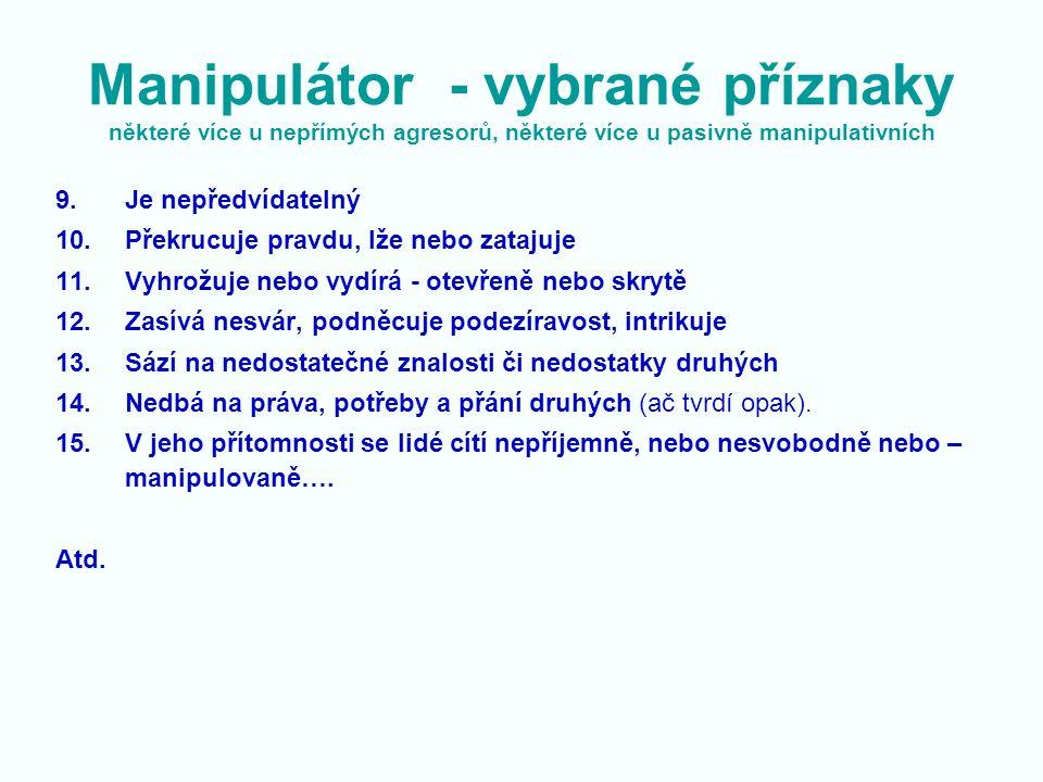 Manipulátor - vybrané příznaky některé více u nepřímých agresorů, některé více u pasivně manipulativních 9.Je nepředvídatelný 10.Překrucuje pravdu, lž