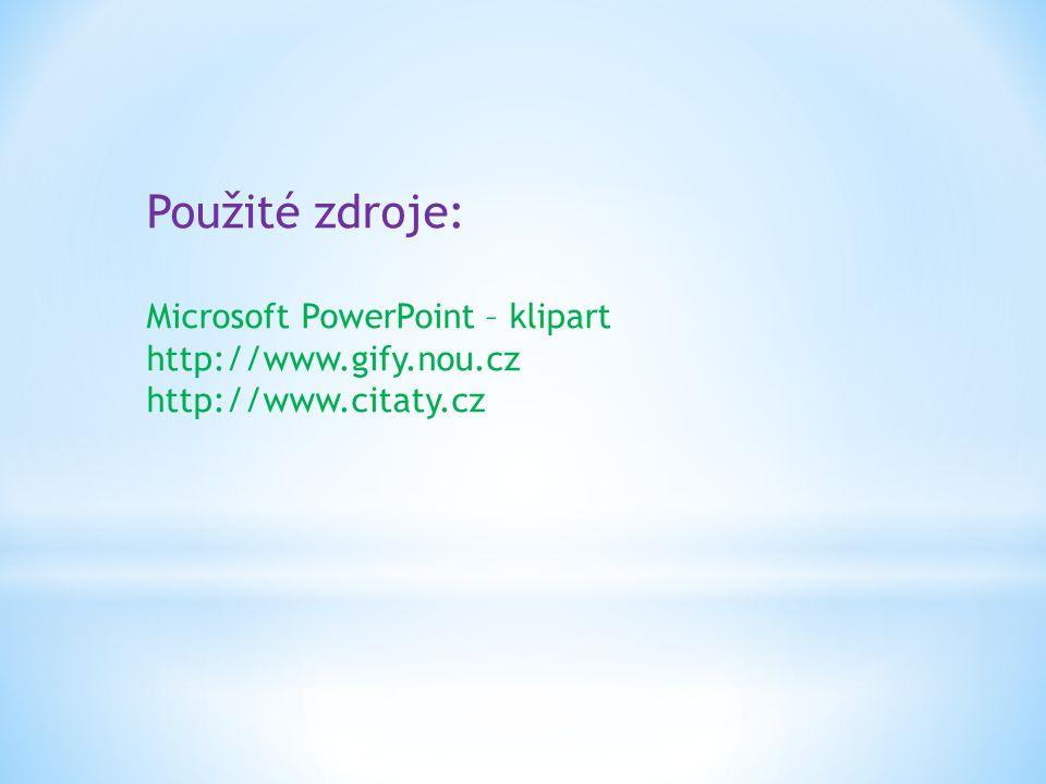 Použité zdroje: Microsoft PowerPoint – klipart http://www.gify.nou.cz http://www.citaty.cz