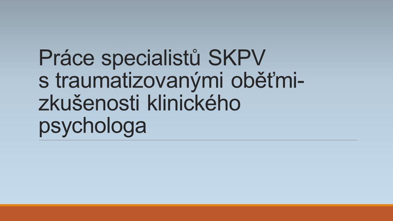 Práce specialistů SKPV s traumatizovanými oběťmi- zkušenosti klinického psychologa