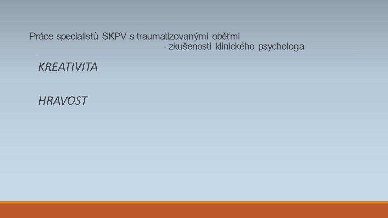 Práce specialistů SKPV s traumatizovanými oběťmi - zkušenosti klinického psychologa KREATIVITA HRAVOST