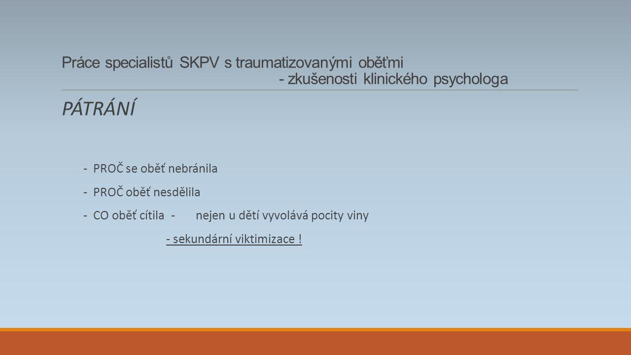 Práce specialistů SKPV s traumatizovanými oběťmi - zkušenosti klinického psychologa UKONČENÍ ROZLOUČENÍ DĚKUJI !