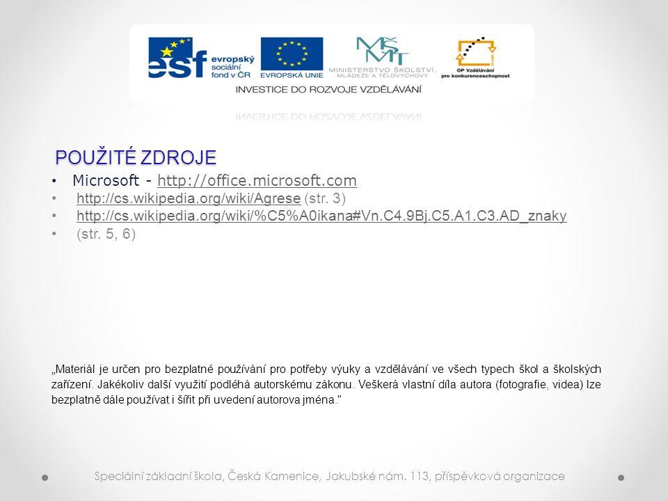 POUŽITÉ ZDROJE Microsoft - http://office.microsoft.comhttp://office.microsoft.com http://cs.wikipedia.org/wiki/Agrese (str.