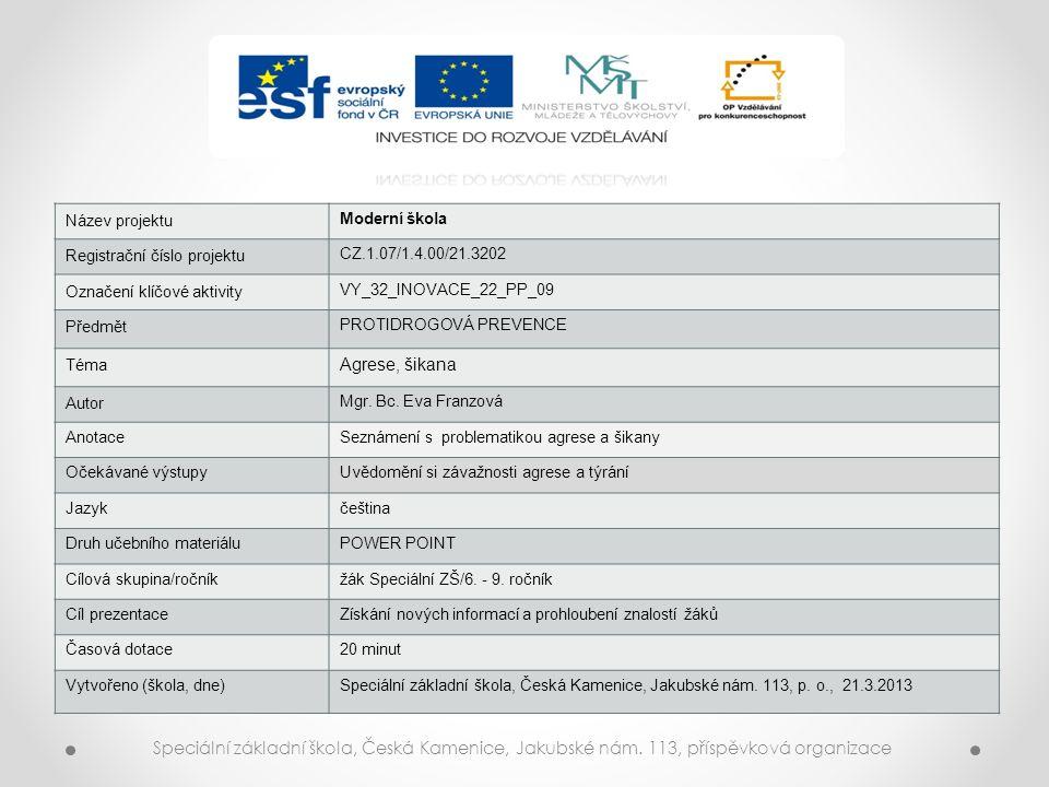 Název projektu Moderní škola Registrační číslo projektu CZ.1.07/1.4.00/21.3202 Označení klíčové aktivity VY_32_INOVACE_22_PP_09 Předmět PROTIDROGOVÁ P