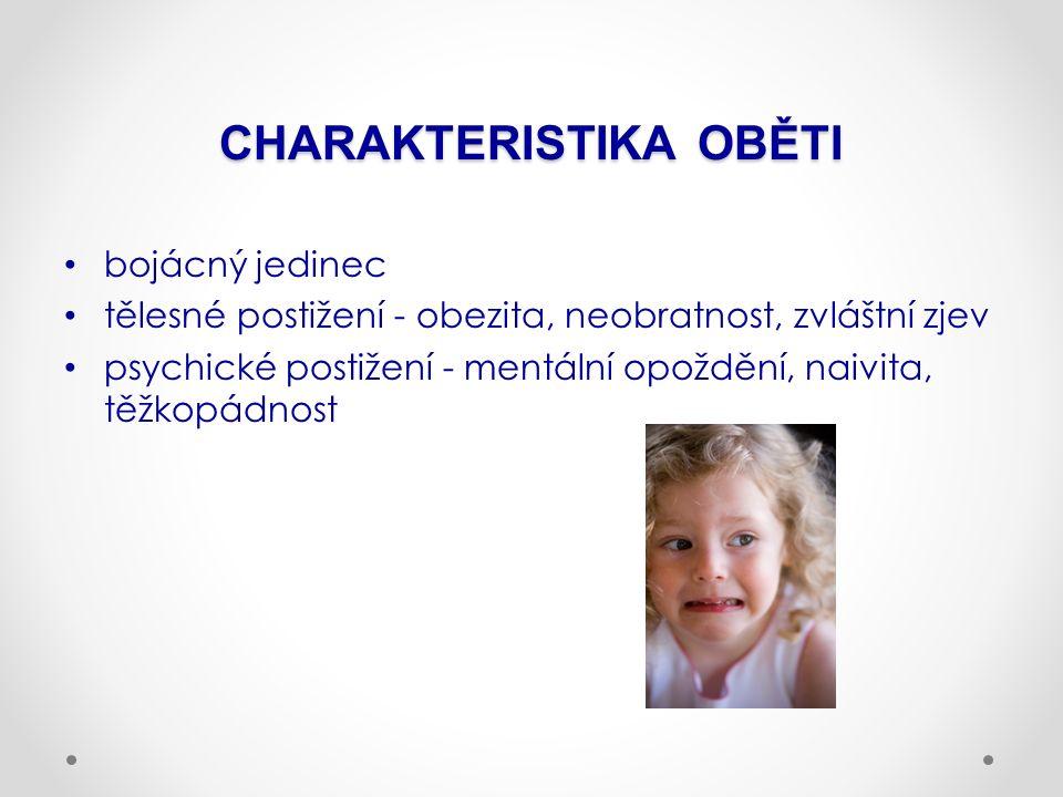 CHARAKTERISTIKA OBĚTI bojácný jedinec tělesné postižení - obezita, neobratnost, zvláštní zjev psychické postižení - mentální opoždění, naivita, těžkop