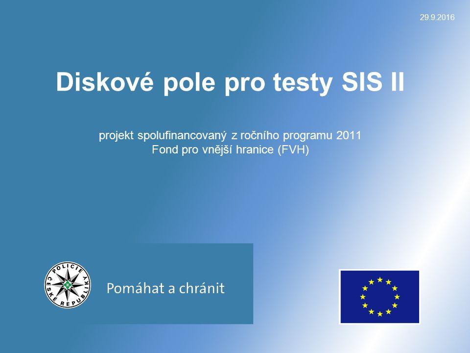 29.9.2016 Diskové pole pro testy SIS II projekt spolufinancovaný z ročního programu 2011 Fond pro vnější hranice (FVH)