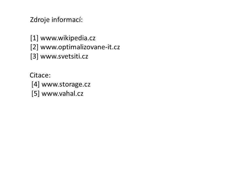 Zdroje informací: [1] www.wikipedia.cz [2] www.optimalizovane-it.cz [3] www.svetsiti.cz Citace: [4] www.storage.cz [5] www.vahal.cz