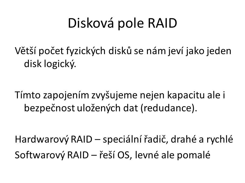 Disková pole RAID Větší počet fyzických disků se nám jeví jako jeden disk logický.