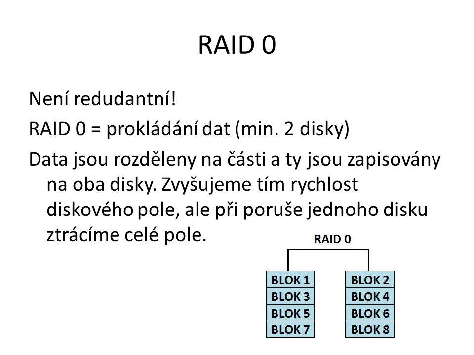 RAID 0 Není redudantní. RAID 0 = prokládání dat (min.