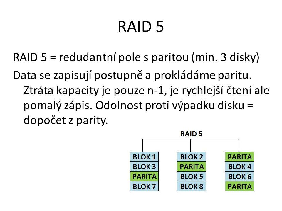 RAID 5 RAID 5 = redudantní pole s paritou (min.