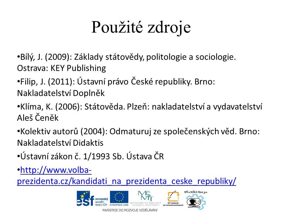 Použité zdroje Bílý, J. (2009): Základy státovědy, politologie a sociologie.