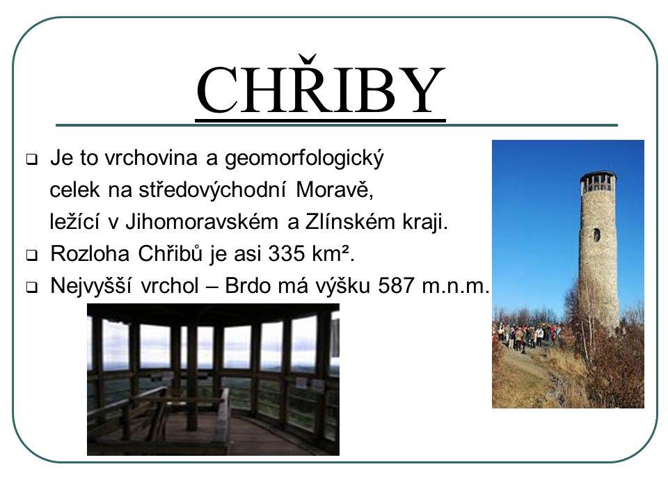 CHŘIBY  Je to vrchovina a geomorfologický celek na středovýchodní Moravě, ležící v Jihomoravském a Zlínském kraji.