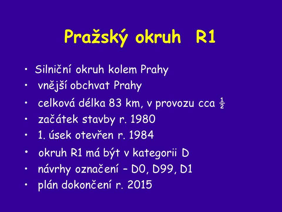 Pražský okruh R1 Silniční okruh kolem Prahy vnější obchvat Prahy celková délka 83 km, v provozu cca ½ začátek stavby r.