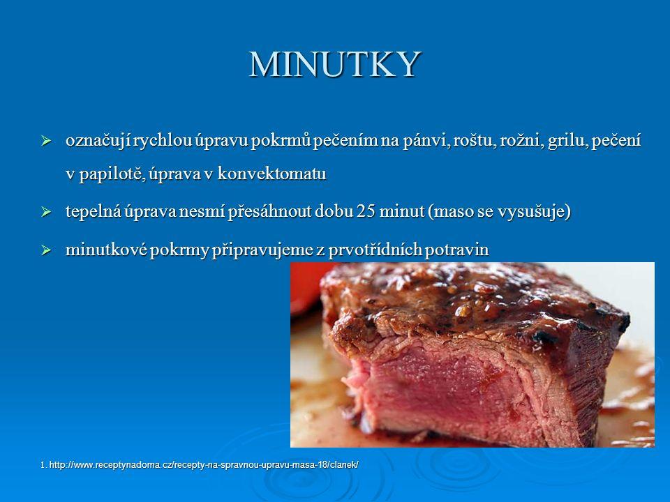 MINUTKY  označují rychlou úpravu pokrmů pečením na pánvi, roštu, rožni, grilu, pečení v papilotě, úprava v konvektomatu  tepelná úprava nesmí přesáhnout dobu 25 minut (maso se vysušuje)  minutkové pokrmy připravujeme z prvotřídních potravin 1.
