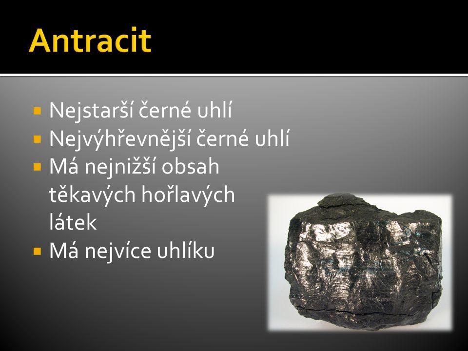  Nejstarší černé uhlí  Nejvýhřevnější černé uhlí  Má nejnižší obsah těkavých hořlavých látek  Má nejvíce uhlíku
