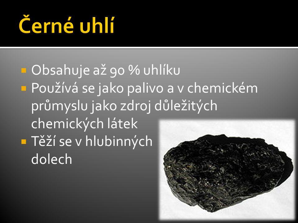  Obsahuje až 90 % uhlíku  Používá se jako palivo a v chemickém průmyslu jako zdroj důležitých chemických látek  Těží se v hlubinných dolech