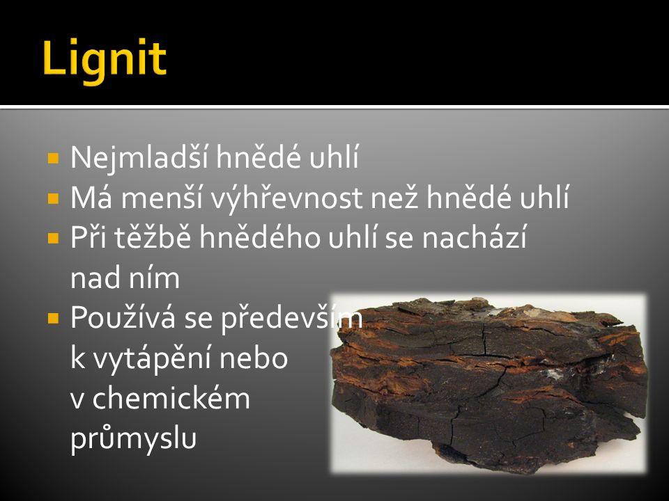  Nejmladší hnědé uhlí  Má menší výhřevnost než hnědé uhlí  Při těžbě hnědého uhlí se nachází nad ním  Používá se především k vytápění nebo v chemickém průmyslu
