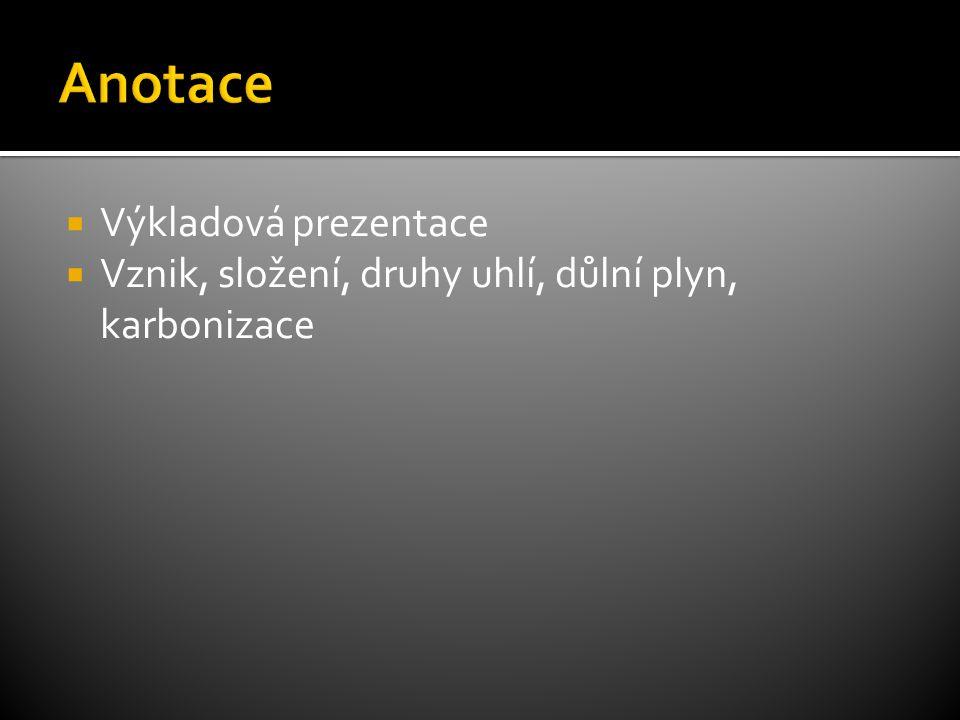  Výkladová prezentace  Vznik, složení, druhy uhlí, důlní plyn, karbonizace