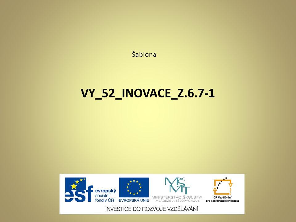 VY_52_INOVACE_Z.6.7-1 Šablona