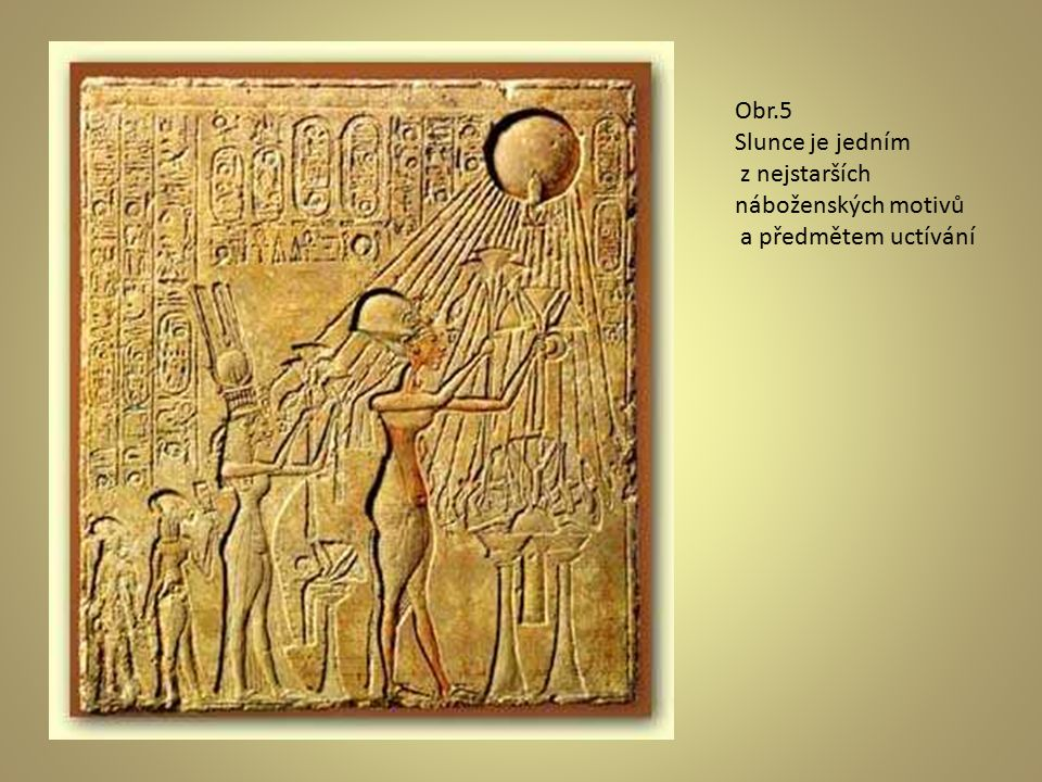 Obr.5 Slunce je jedním z nejstarších náboženských motivů a předmětem uctívání